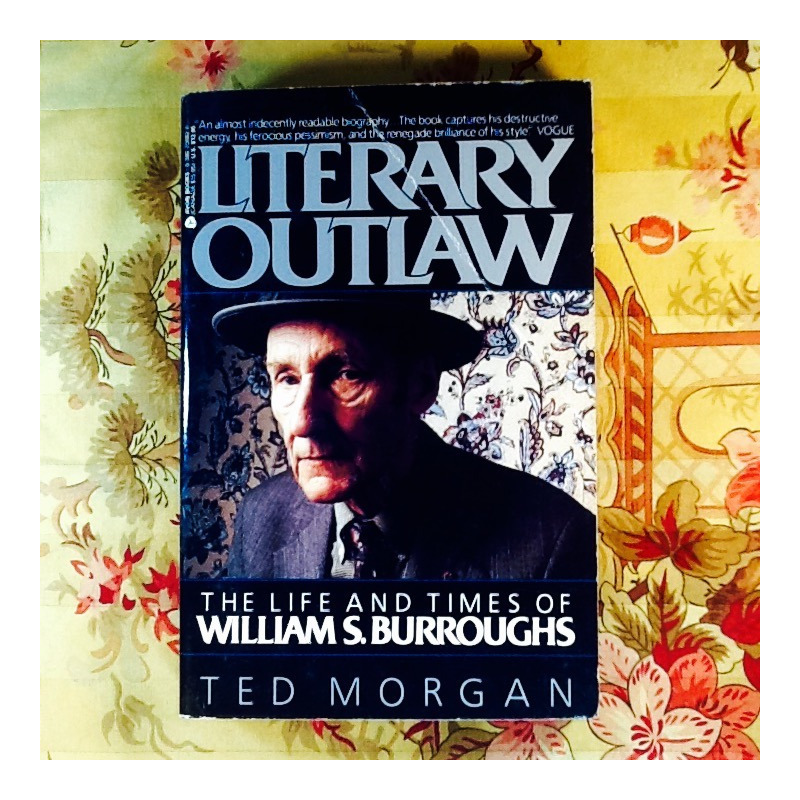 Ted Morgan.  LITERARY OUTLAW:  THE LIFE AND TIMES OF WILLIAM S. BURROUGHS. .