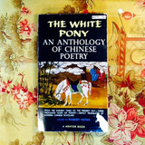 Robert Payne (editor). THE WHITE PONY, AN ANTHOLOGY OF CHINES POETRY).