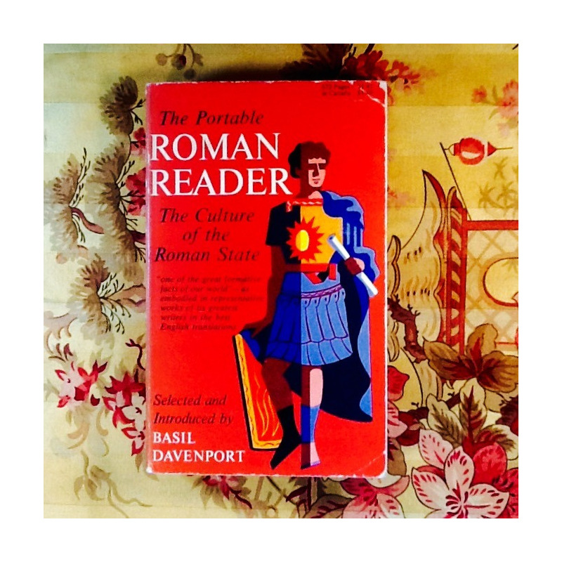 Basil Davenport (editor).  THE PORTABLE ROMAN READER:  THE CULTURE OF THE ROMAN STATE.