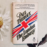 Paul Theroux. THE LONDON EMBASSY.