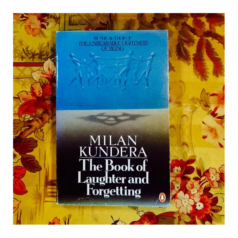 Milan Kundera.  THE BOOK OF LAUGHTER AND FORGETTING.