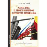 Manual para el tecnico instalador electricista domiciliario. Ruben Levy