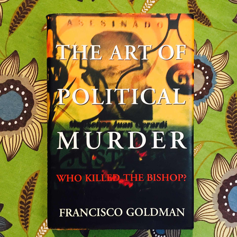 Francisco Goldman. THE ART OF POLITICAL MURDER.