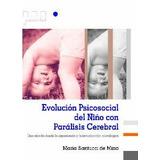 Evolucion Psicosocial del Niño con Paralisis Cerebral. Santucci de Mina