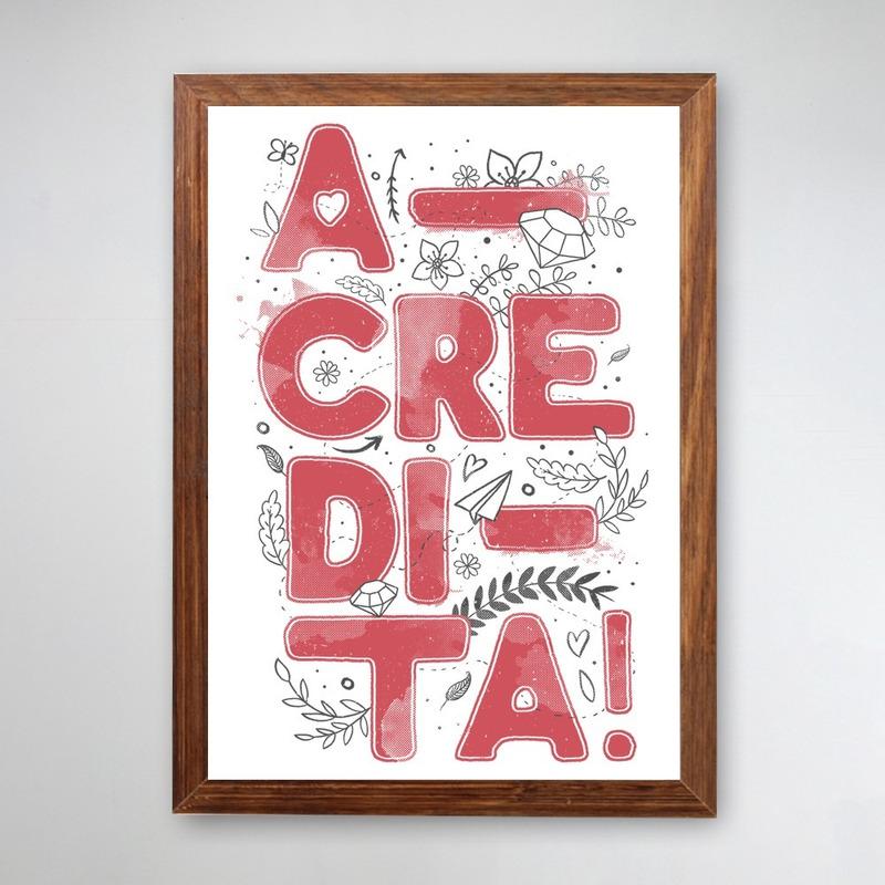PÔSTER COM MOLDURA - ACREDITA