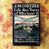 J.M. Coetzee.  LIFE &TIMES OF MICHAEL K.