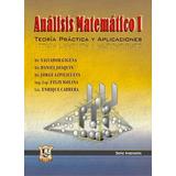 Analisis Matematico 1 - Teoria practica y aplicaciones. Gigena, Joaquin, Azpilicueta