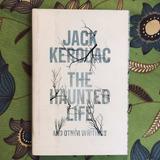 Jack Kerouac. THE HAUNTED LIFE.