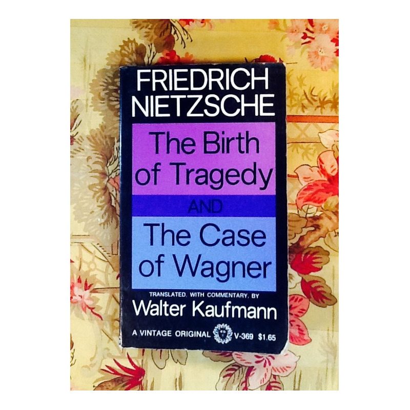 Friedrich Nietzsche.  THE BIRTH OF TRAGEDY & THE CASE OF WAGNER.