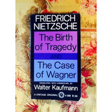 Friedrich Nietzsche.  THE BIRTH OF TRAGEDY & THE CASE OF WAGNER.