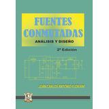 Fuentes Conmutadas analisis y diseño. Floriani Juan Carlos Antonio