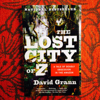 David Grann.  THE LOST CITY OF Z.