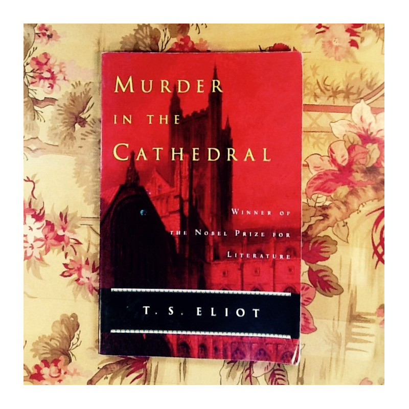 T.S. Eliot. MURDER IN THE CATHEDRAL.
