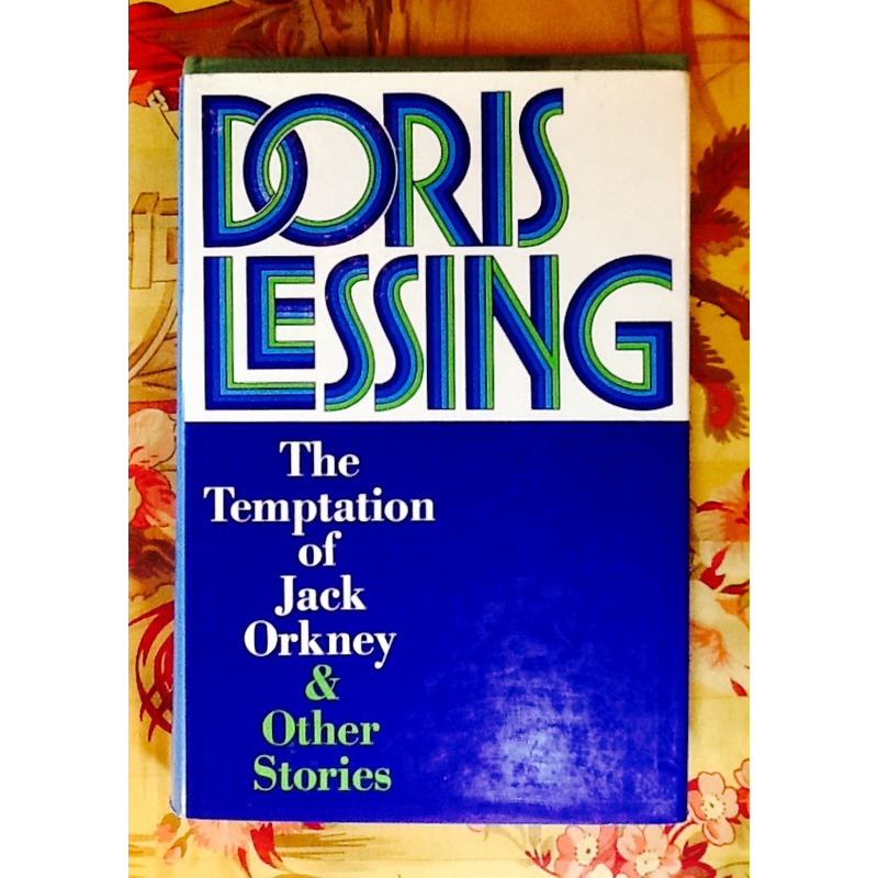 Doris Lessing.  THE TEMPTATION OF JACK ORKNEY & OTHER STORIES.