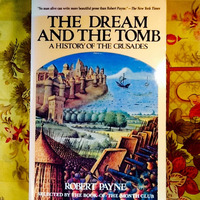 Robert Payne.  THE DREAM AND THE TOMB: A HISTORY OF THE CRUSADES.