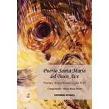 Puerto Santa María del Buen Aire. Poetas Argentinos Siglo XXI