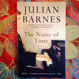 Julian Barnes.  THE NOISE OF TIME.