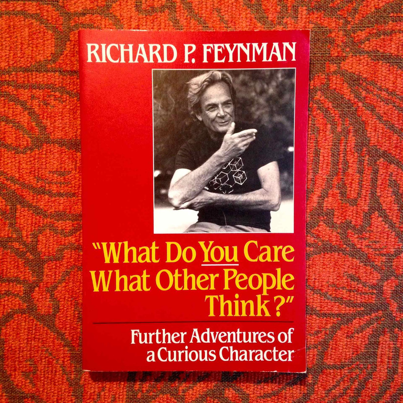 Richard P. Feynman. WHAT DO YOU CARE WHAT OTHER PEOPLE THINK?