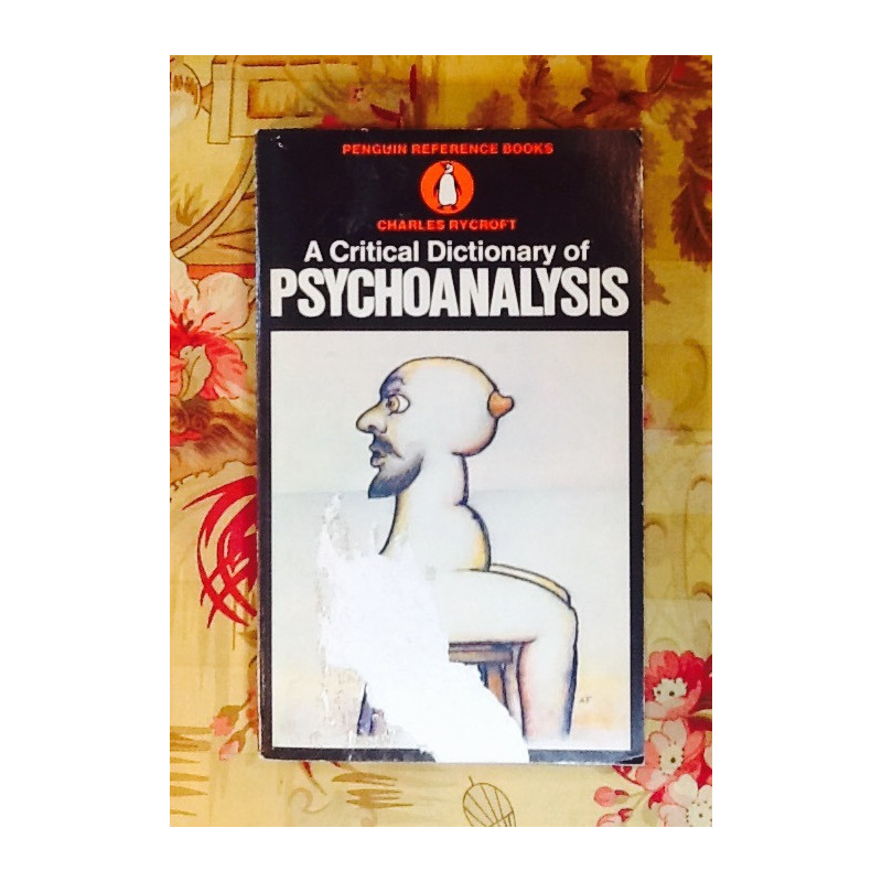 Charles Rycroft.  A CRITICAL DICTIONARY OF PSYCHOANALYSIS.