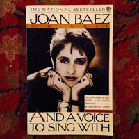 Joan Baez.  AND A VOICE TO SING WITH.