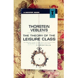 Thorstein Veblen.  THE THEORY OF THE LEISURE CLASS.