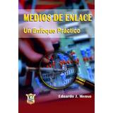 Medios de Enlaces. E. Menso