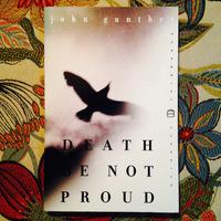 John Gunther.  DEATH BE NOT PROUD.