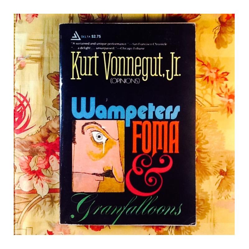 Kurt Vonnegut Jr. WAMPETERS, FOMA & GRANFALLOONS.