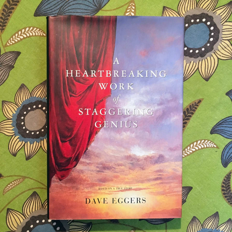 Dave Eggers. A HEARTBREAKING WORK OF STAGGERING GENIUS.