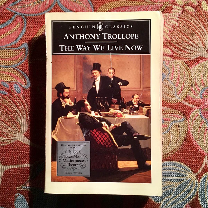 Anthony Trollope.  THE WAY WE LIVE NOW.