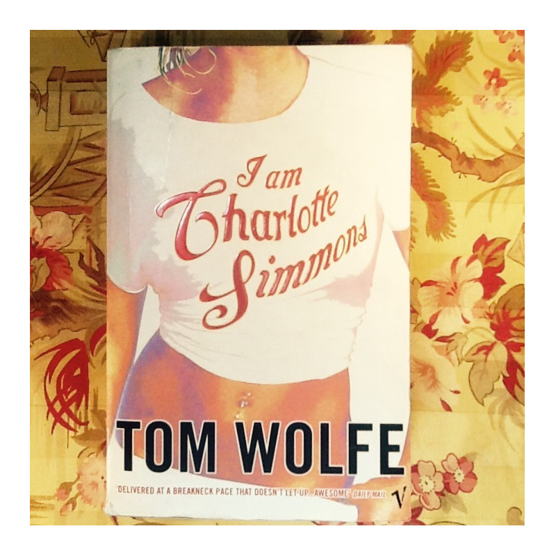 Tom Wolfe.  I AM CHARLOTTE SIMMONS.