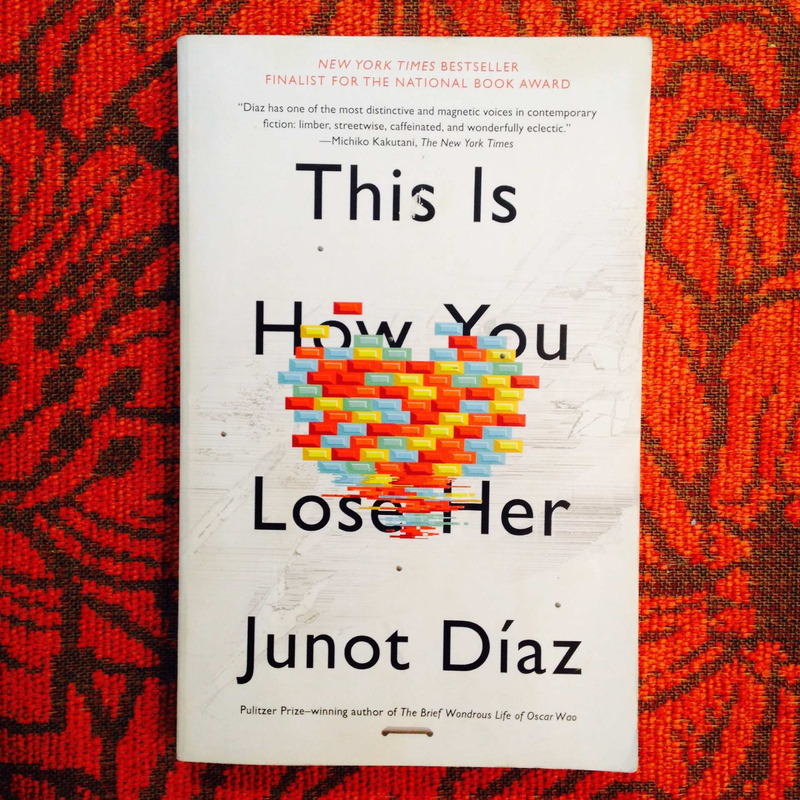 Junot Díaz. THIS IS HOW YOU LOSE HER.