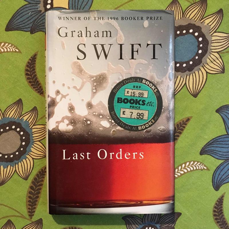 Graham Swift. LAST ORDERS.
