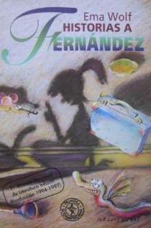 Historias a Fernández de Ema Wolf, Ed. Primera Sud...