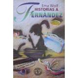 Historias a Fernández de Ema Wolf, Ed. Primera Sudamerciana