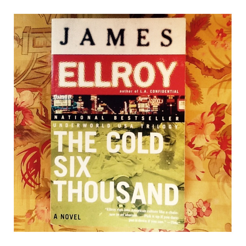 James Ellroy.  THE COLD SIX THOUSAND.
