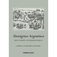 Aborígenes Argentinos. Una visión antropológica