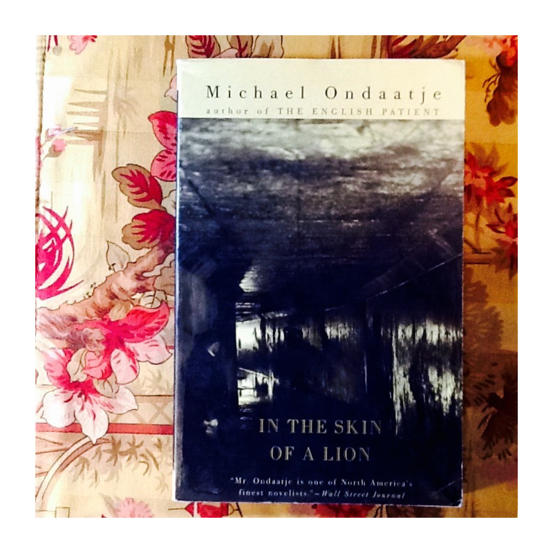 Michael Ondaatje.  IN THE SKIN OF THE LION.